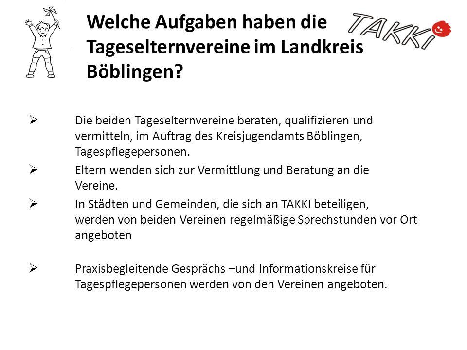 Welche Aufgaben haben die Tageselternvereine im Landkreis Böblingen? Die beiden Tageselternvereine beraten, qualifizieren und vermitteln, im Auftrag d