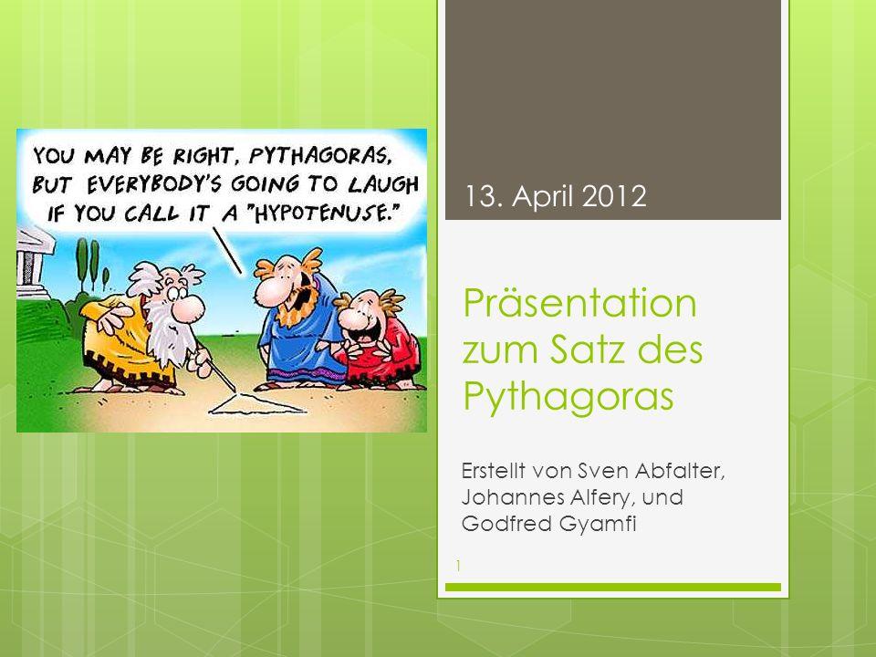 Präsentation zum Satz des Pythagoras Erstellt von Sven Abfalter, Johannes Alfery, und Godfred Gyamfi 13.