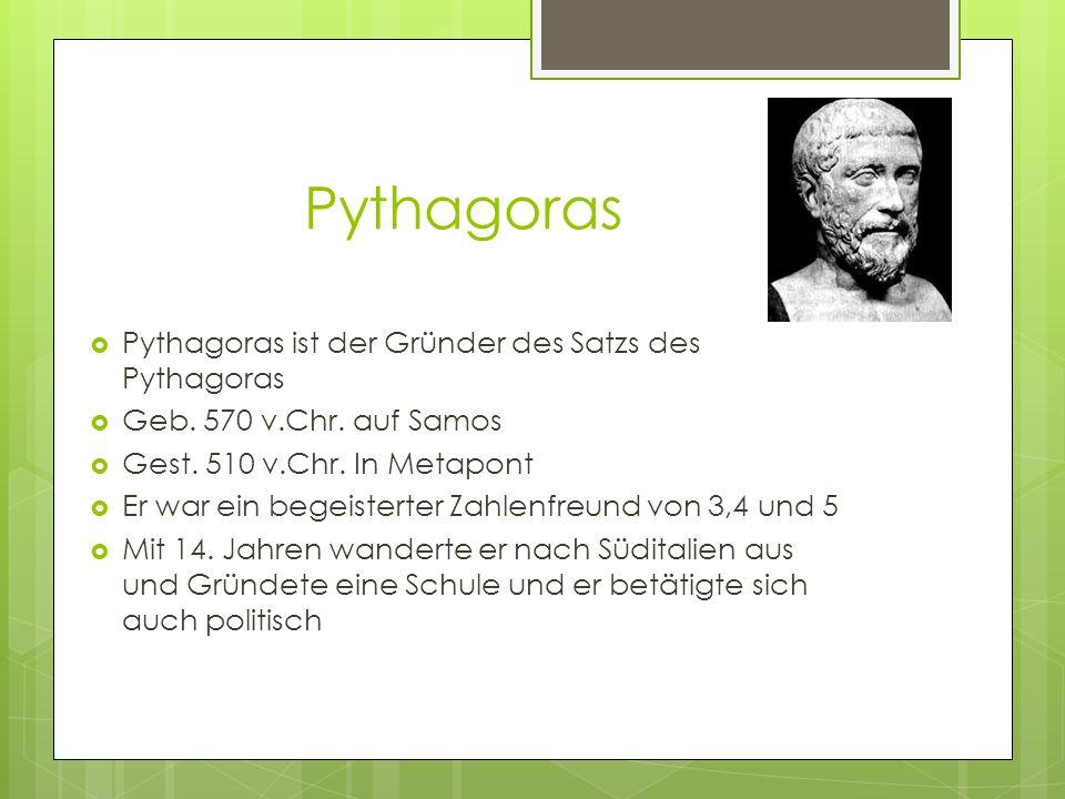 Pythagoras Pythagoras ist der Gründer des Satzs des Pythagoras Geb.