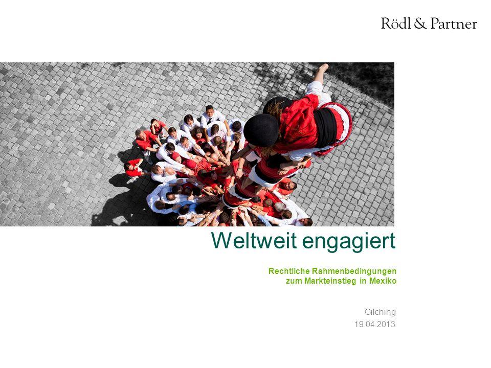 1© Rödl & Partner19.04.2013 Weltweit engagiert Gilching 19.04.2013 Rechtliche Rahmenbedingungen zum Markteinstieg in Mexiko