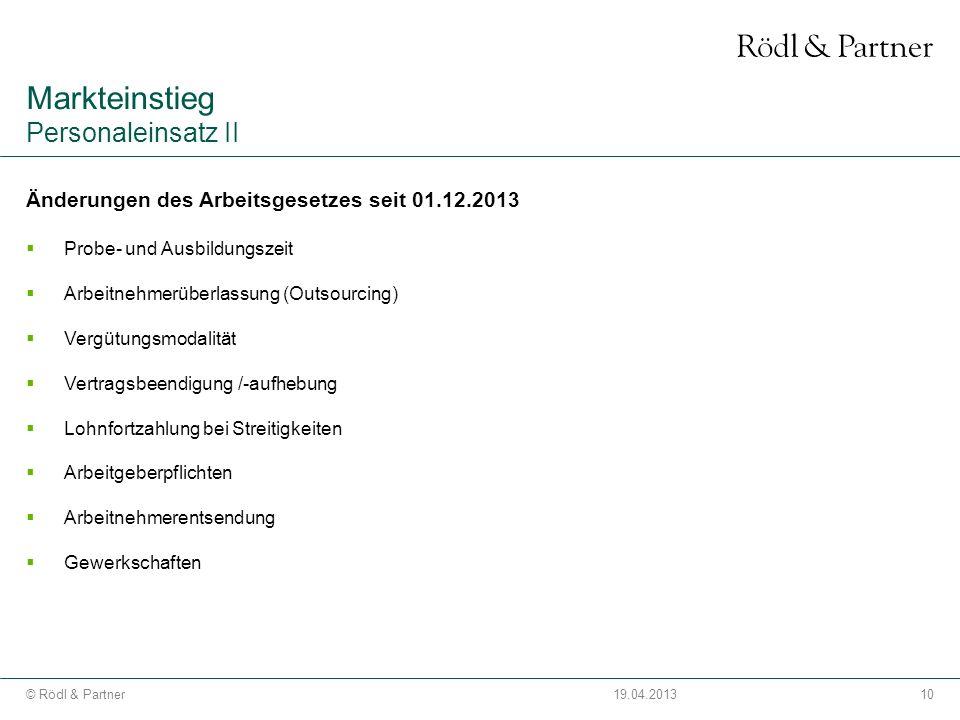 10© Rödl & Partner19.04.2013 Änderungen des Arbeitsgesetzes seit 01.12.2013 Probe- und Ausbildungszeit Arbeitnehmerüberlassung (Outsourcing) Vergütung