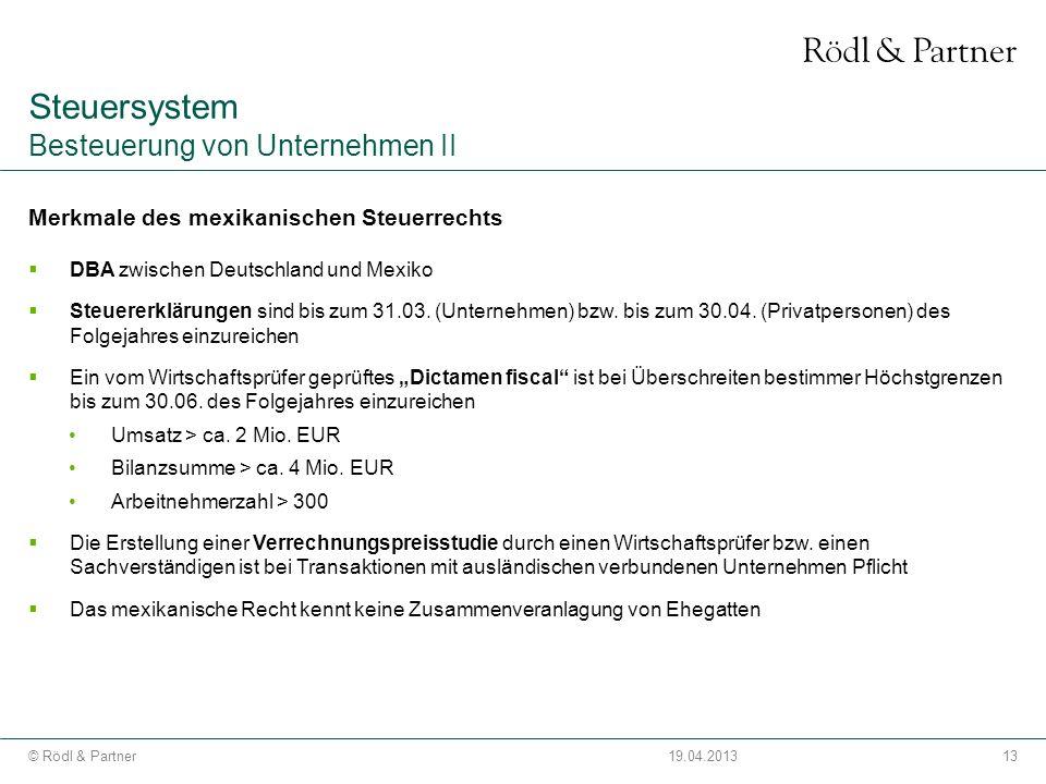 13© Rödl & Partner19.04.2013 Merkmale des mexikanischen Steuerrechts DBA zwischen Deutschland und Mexiko Steuererklärungen sind bis zum 31.03. (Untern