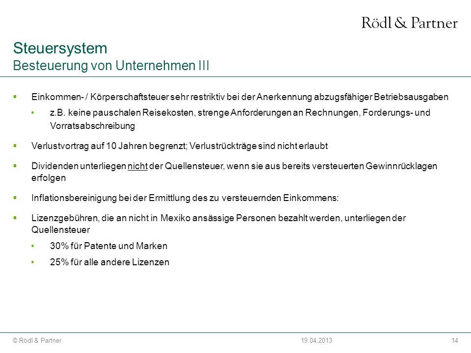 14© Rödl & Partner19.04.2013 Einkommen- / Körperschaftsteuer sehr restriktiv bei der Anerkennung abzugsfähiger Betriebsausgaben z.B. keine pauschalen