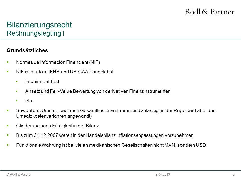 15© Rödl & Partner19.04.2013 Grundsätzliches Normas de Información Financiera (NIF) NIF ist stark an IFRS und US-GAAP angelehnt Impairment Test Ansatz