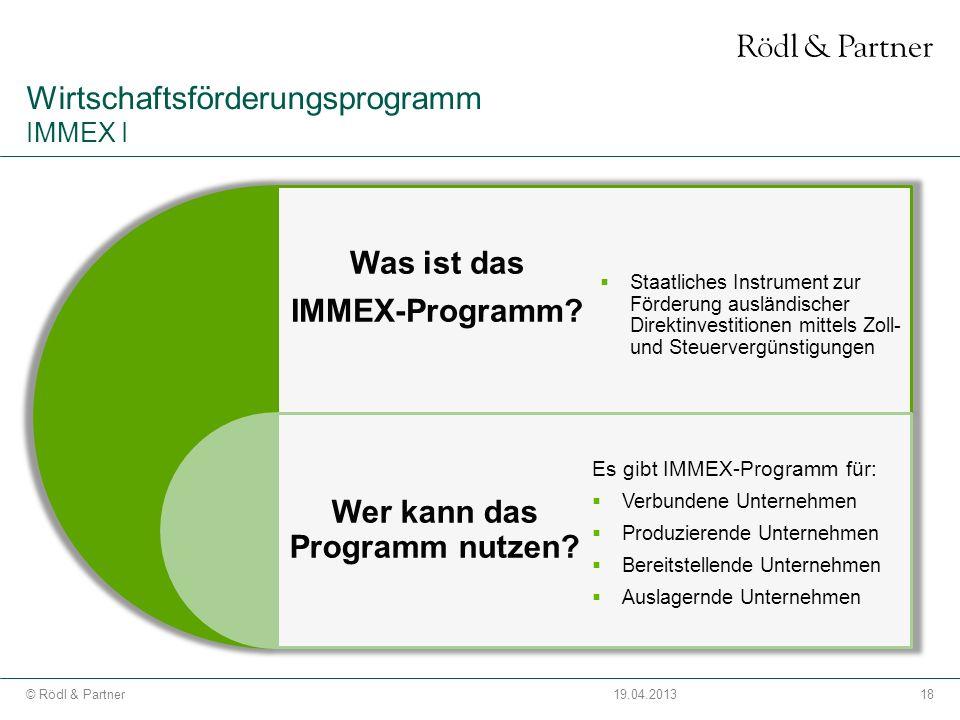 18© Rödl & Partner19.04.2013 Wirtschaftsförderungsprogramm IMMEX I