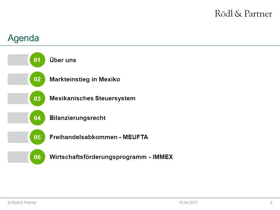 2© Rödl & Partner19.04.2013 Agenda 03 Mexikanisches Steuersystem 0201 Über uns 04 Bilanzierungsrecht 0506 Wirtschaftsförderungsprogramm - IMMEX Freiha
