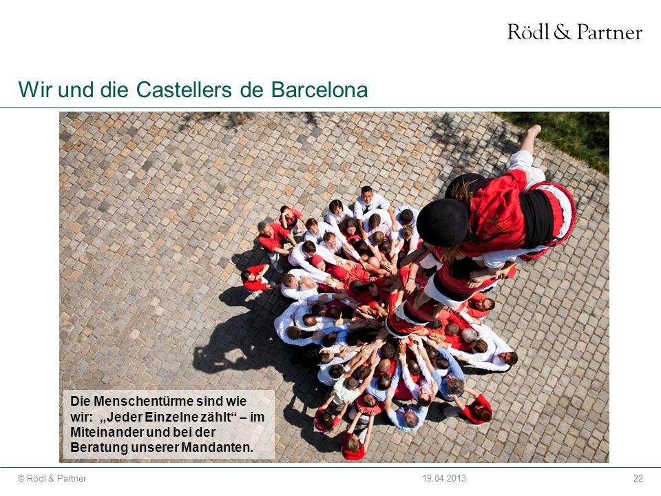 22© Rödl & Partner19.04.2013 Wir und die Castellers de Barcelona Die Menschentürme sind wie wir: Jeder Einzelne zählt – im Miteinander und bei der Ber