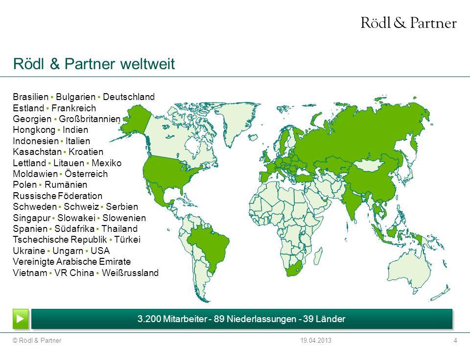 4© Rödl & Partner19.04.2013 Rödl & Partner weltweit 3.200 Mitarbeiter - 89 Niederlassungen - 39 Länder Brasilien Bulgarien Deutschland Estland Frankre