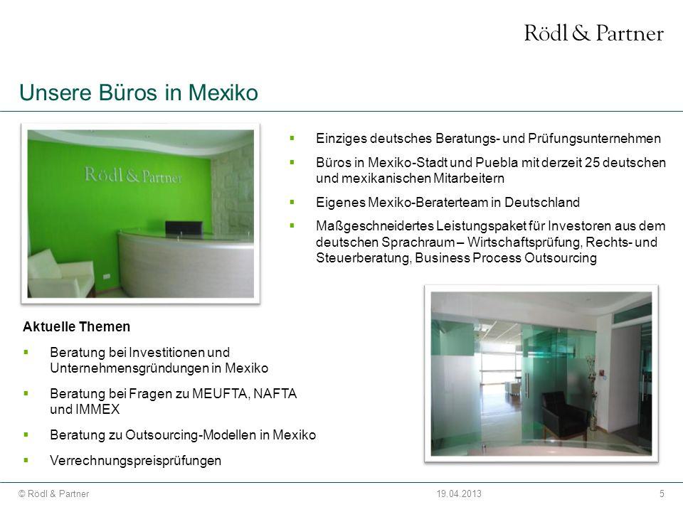 5© Rödl & Partner19.04.2013 Unsere Büros in Mexiko Einziges deutsches Beratungs- und Prüfungsunternehmen Büros in Mexiko-Stadt und Puebla mit derzeit