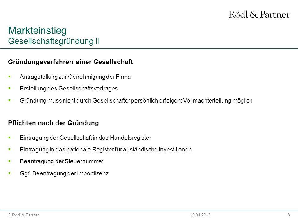 8© Rödl & Partner19.04.2013 Gründungsverfahren einer Gesellschaft Antragstellung zur Genehmigung der Firma Erstellung des Gesellschaftsvertrages Gründ