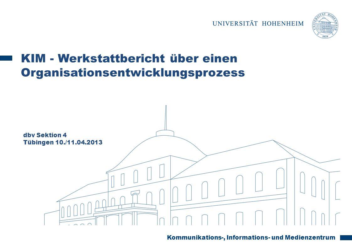 Kommunikations-, Informations- und Medienzentrum KIM - Werkstattbericht über einen Organisationsentwicklungsprozess dbv Sektion 4 Tübingen 10./11.04.2013