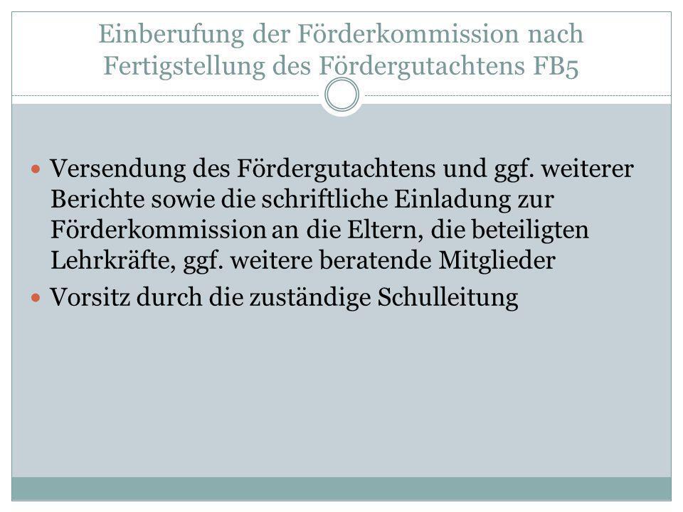 Einberufung der Förderkommission nach Fertigstellung des Fördergutachtens FB5 Versendung des Fördergutachtens und ggf. weiterer Berichte sowie die sch