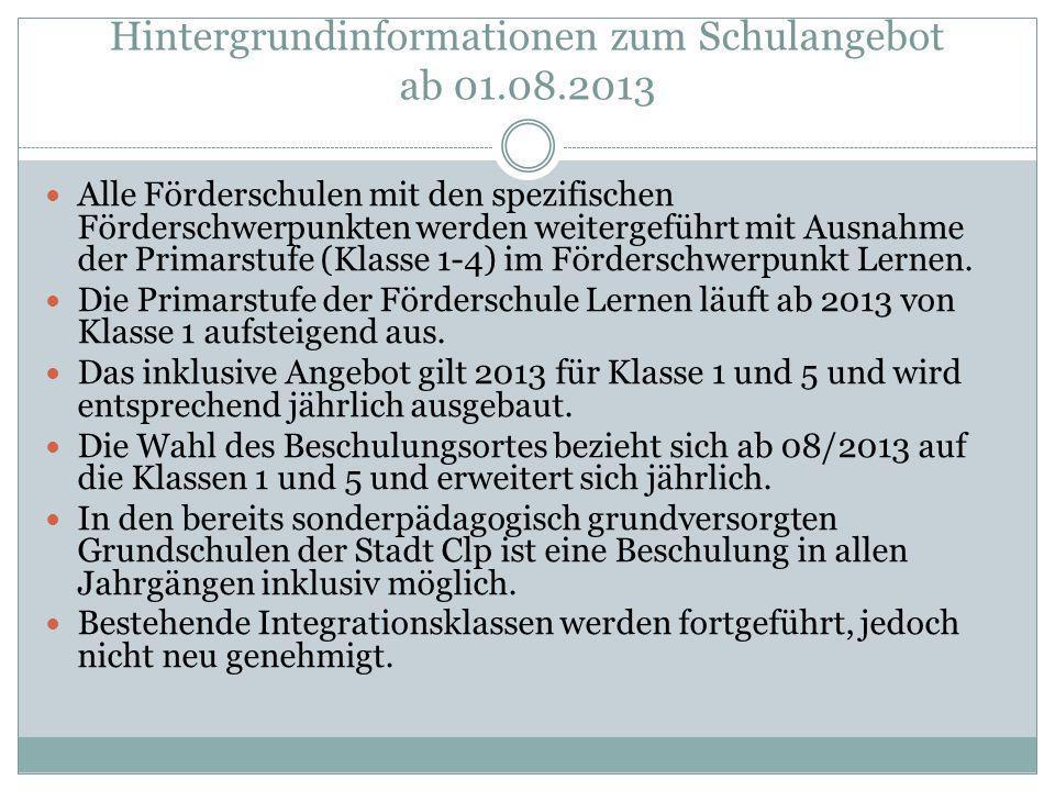 Hintergrundinformationen zum Schulangebot ab 01.08.2013 Alle Förderschulen mit den spezifischen Förderschwerpunkten werden weitergeführt mit Ausnahme