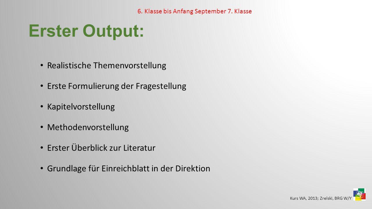 Erster Output: Realistische Themenvorstellung Erste Formulierung der Fragestellung Kapitelvorstellung Methodenvorstellung Erster Überblick zur Literat