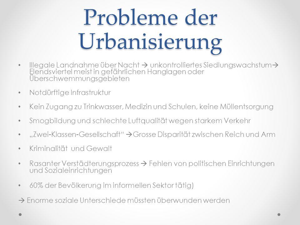 Probleme der Urbanisierung Illegale Landnahme über Nacht unkontrolliertes Siedlungswachstum Elendsviertel meist in gefährlichen Hanglagen oder Übersch