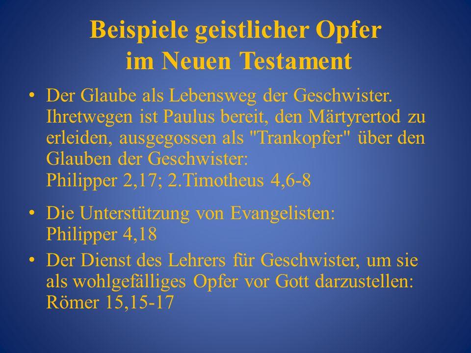 Beispiele geistlicher Opfer im Neuen Testament Der Glaube als Lebensweg der Geschwister. Ihretwegen ist Paulus bereit, den Märtyrertod zu erleiden, au