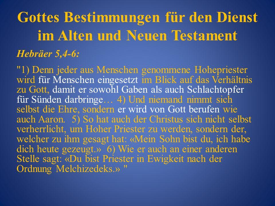 Gottes Bestimmungen für den Dienst im Alten und Neuen Testament Hebräer 5,4-6: