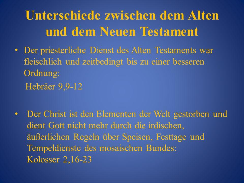 Unterschiede zwischen dem Alten und dem Neuen Testament Der priesterliche Dienst des Alten Testaments war fleischlich und zeitbedingt bis zu einer bes