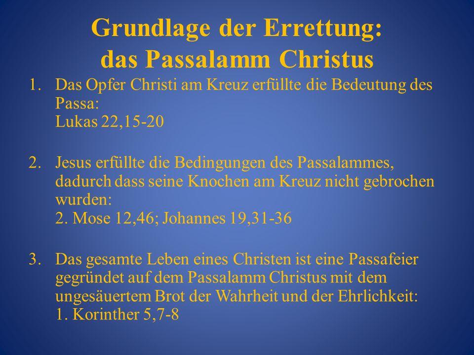 Grundlage der Errettung: das Passalamm Christus 1.Das Opfer Christi am Kreuz erfüllte die Bedeutung des Passa: Lukas 22,15-20 2.Jesus erfüllte die Bed