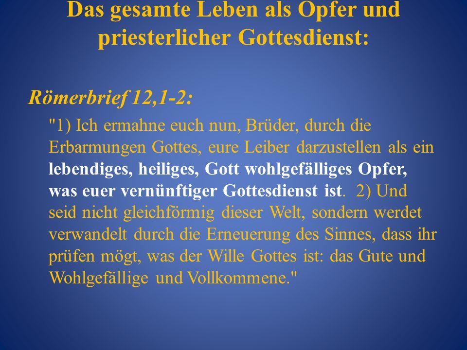 Das gesamte Leben als Opfer und priesterlicher Gottesdienst: Römerbrief 12,1-2: