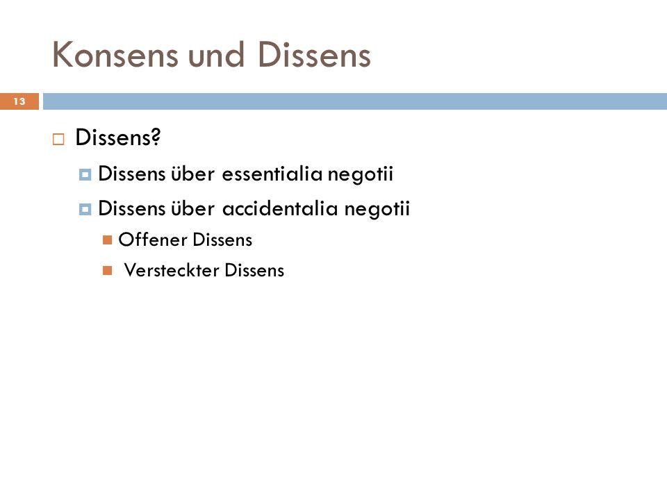 Konsens und Dissens 13 Dissens? Dissens über essentialia negotii Dissens über accidentalia negotii Offener Dissens Versteckter Dissens
