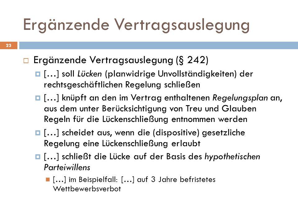 Ergänzende Vertragsauslegung 23 Ergänzende Vertragsauslegung (§ 242) […] soll Lücken (planwidrige Unvollständigkeiten) der rechtsgeschäftlichen Regelu