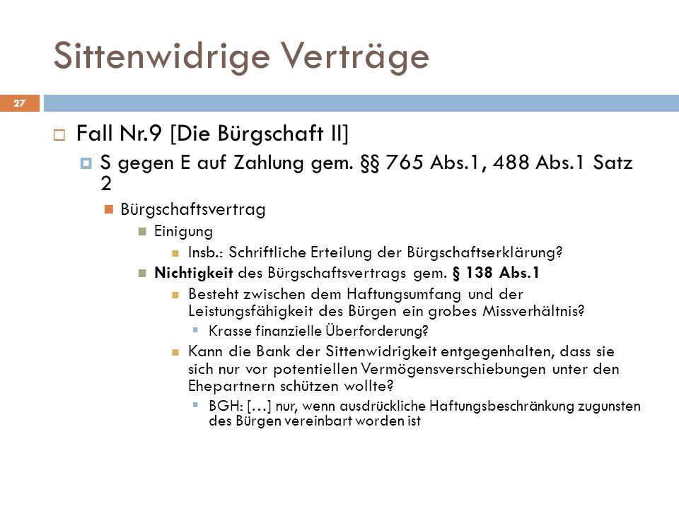 Sittenwidrige Verträge 27 Fall Nr.9 [Die Bürgschaft II] S gegen E auf Zahlung gem. §§ 765 Abs.1, 488 Abs.1 Satz 2 Bürgschaftsvertrag Einigung Insb.: S