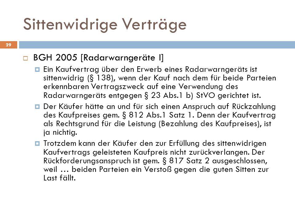 Sittenwidrige Verträge 29 BGH 2005 [Radarwarngeräte I] Ein Kaufvertrag über den Erwerb eines Radarwarngeräts ist sittenwidrig (§ 138), wenn der Kauf n