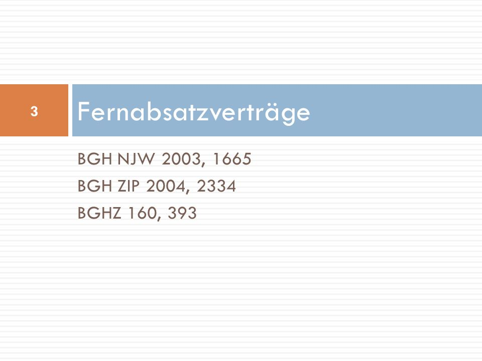 BGH NJW 2003, 1665 BGH ZIP 2004, 2334 BGHZ 160, 393 Fernabsatzverträge 3