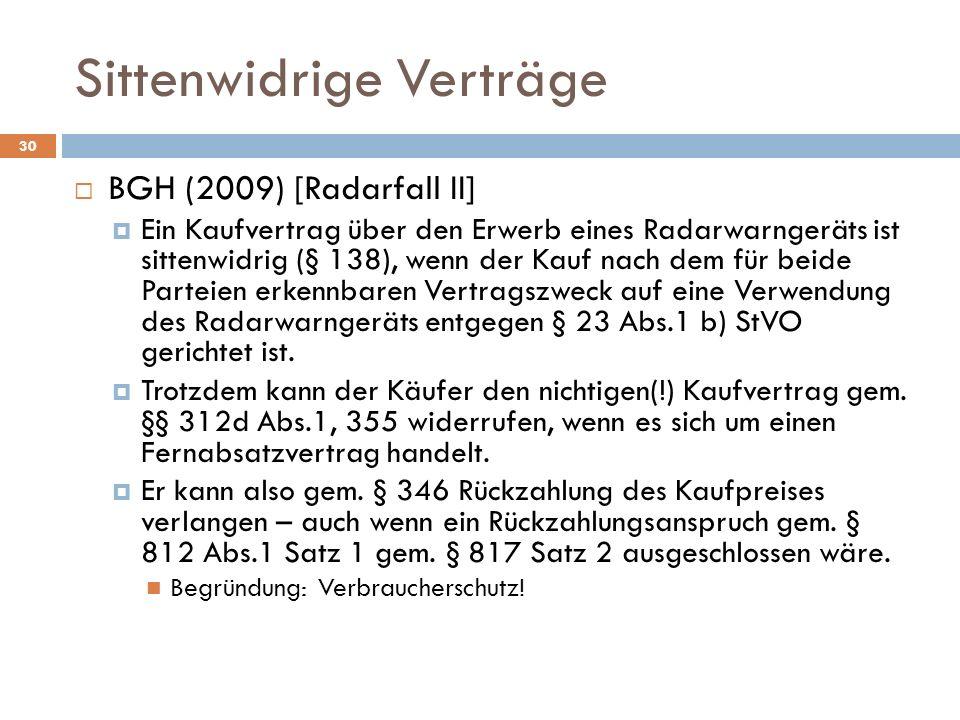 Sittenwidrige Verträge 30 BGH (2009) [Radarfall II] Ein Kaufvertrag über den Erwerb eines Radarwarngeräts ist sittenwidrig (§ 138), wenn der Kauf nach
