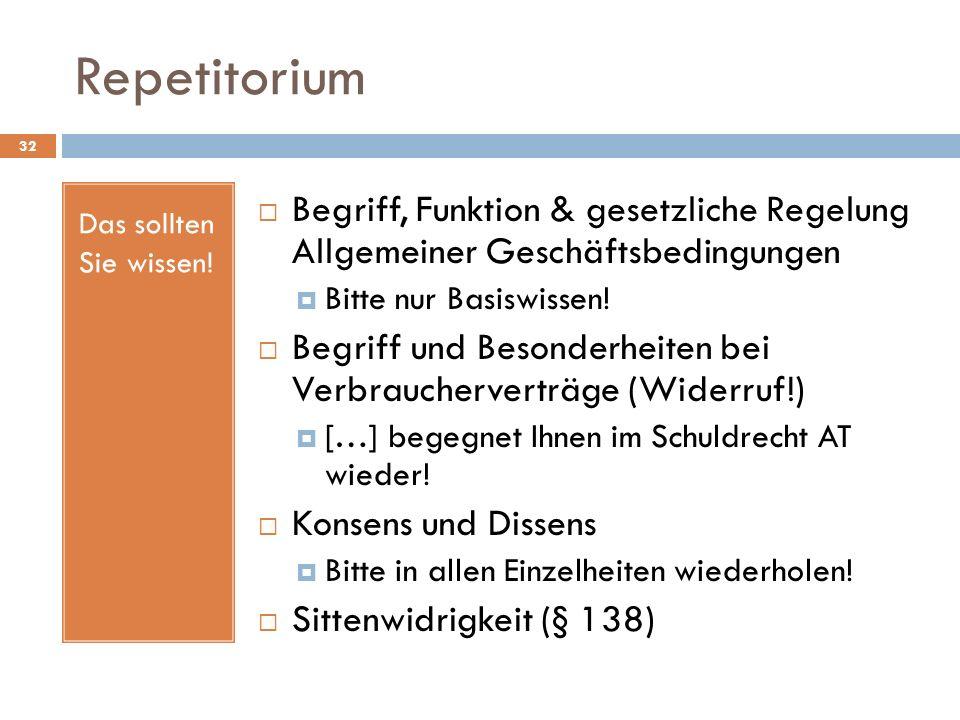 Repetitorium 32 Das sollten Sie wissen! Begriff, Funktion & gesetzliche Regelung Allgemeiner Geschäftsbedingungen Bitte nur Basiswissen! Begriff und B