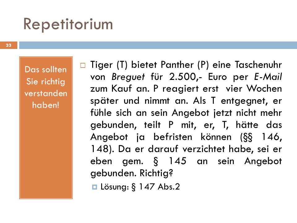 Repetitorium 33 Das sollten Sie richtig verstanden haben! Tiger (T) bietet Panther (P) eine Taschenuhr von Breguet für 2.500,- Euro per E-Mail zum Kau