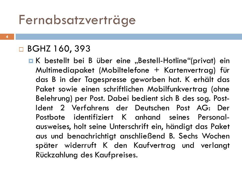Fernabsatzverträge 5 BGHZ 160, 393 K gegen B auf Rückzahlung des Kaufpreises gem.