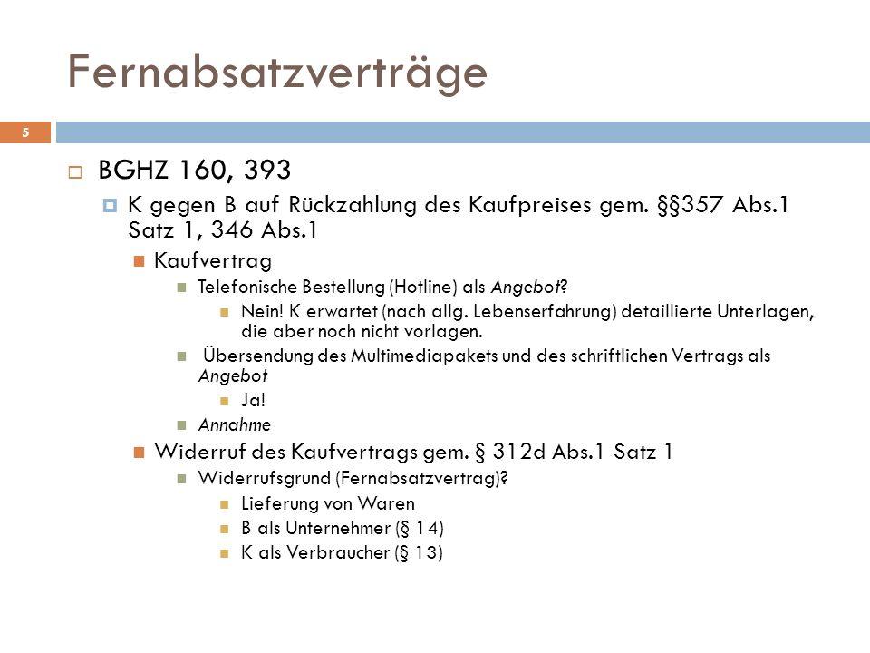 Fernabsatzverträge 5 BGHZ 160, 393 K gegen B auf Rückzahlung des Kaufpreises gem. §§357 Abs.1 Satz 1, 346 Abs.1 Kaufvertrag Telefonische Bestellung (H