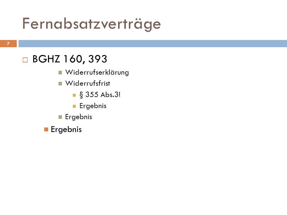 Fernabsatzverträge 7 BGHZ 160, 393 Widerrufserklärung Widerrufsfrist § 355 Abs.3! Ergebnis