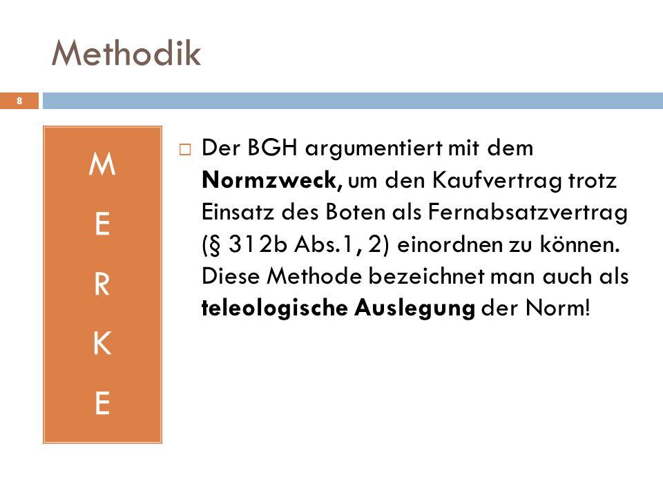 Methodik 8 MERKEMERKE Der BGH argumentiert mit dem Normzweck, um den Kaufvertrag trotz Einsatz des Boten als Fernabsatzvertrag (§ 312b Abs.1, 2) einor