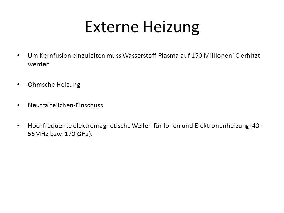 Um Kernfusion einzuleiten muss Wasserstoff-Plasma auf 150 Millionen °C erhitzt werden Ohmsche Heizung Neutralteilchen-Einschuss Hochfrequente elektrom
