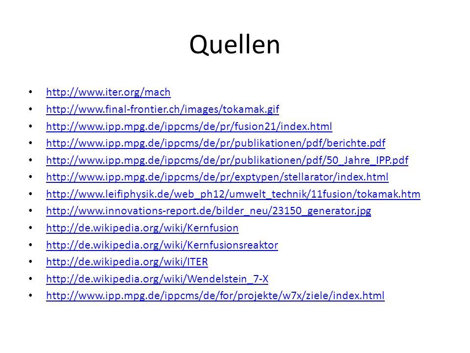 Quellen http://www.iter.org/mach http://www.final-frontier.ch/images/tokamak.gif http://www.ipp.mpg.de/ippcms/de/pr/fusion21/index.html http://www.ipp