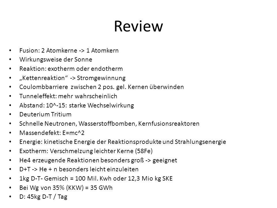 Fusion: 2 Atomkerne -> 1 Atomkern Wirkungsweise der Sonne Reaktion: exotherm oder endotherm Kettenreaktion -> Stromgewinnung Coulombbarriere zwischen