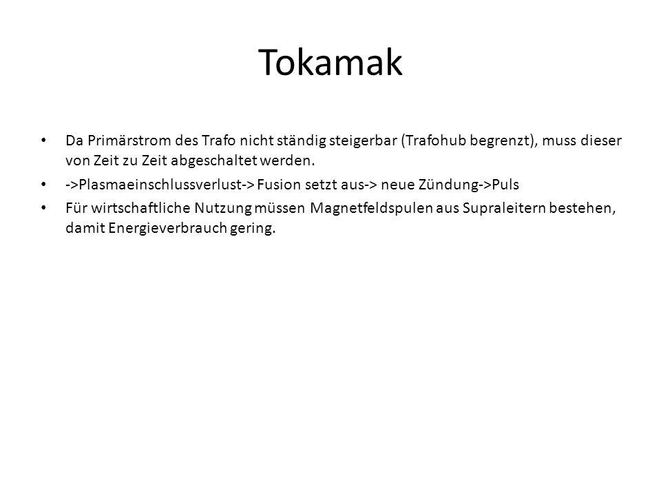 Tokamak Da Primärstrom des Trafo nicht ständig steigerbar (Trafohub begrenzt), muss dieser von Zeit zu Zeit abgeschaltet werden. ->Plasmaeinschlussver