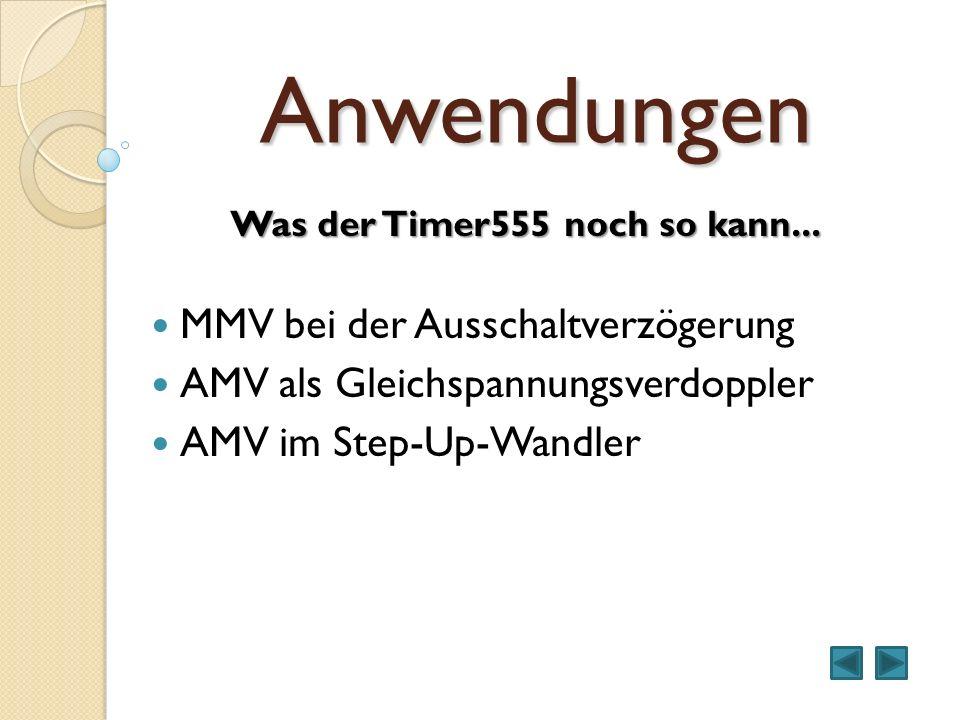Anwendungen MMV bei der Ausschaltverzögerung AMV als Gleichspannungsverdoppler AMV im Step-Up-Wandler Was der Timer555 noch so kann...