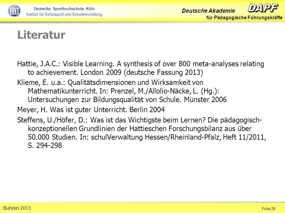 Deutsche Akademie für Pädagogische Führungskräfte Folie 26 Buhren 2013 Deutsche Sporthochschule Köln Institut für Schulsport und Schulentwicklung Literatur Hattie, J.A.C.: Visible Learning.
