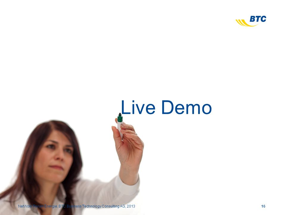 16NetWork Forum Energie, BTC Business Technology Consulting AG, 2013 Live Demo