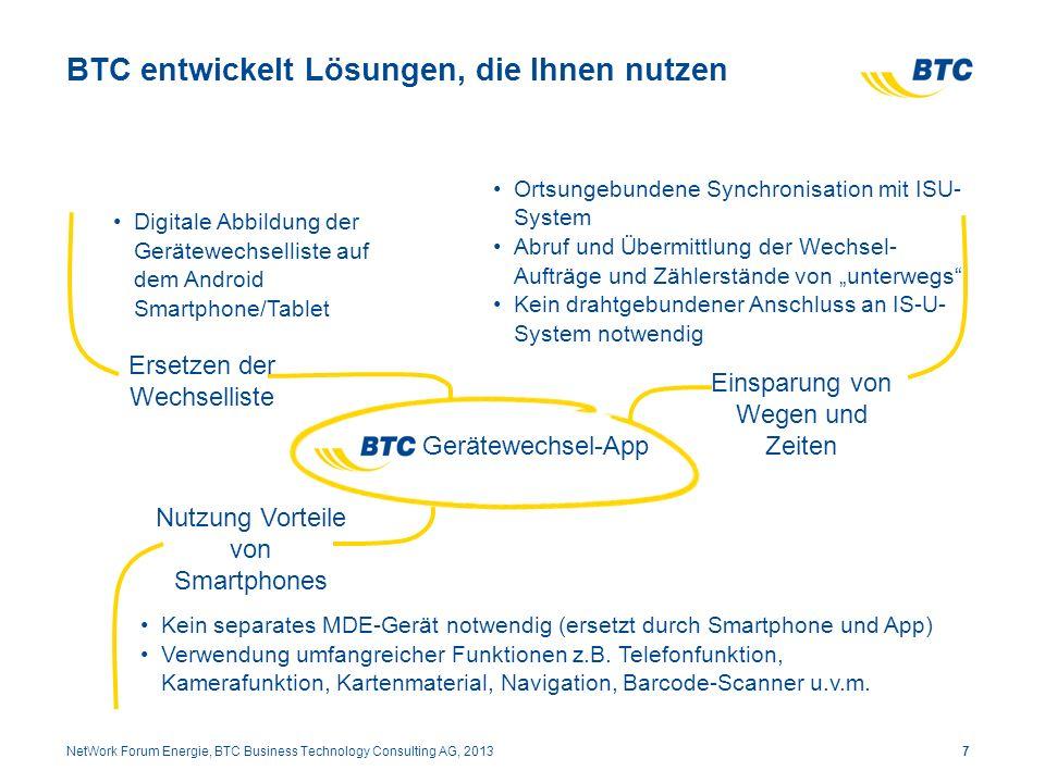 BTC entwickelt Lösungen, die Ihnen nutzen 7NetWork Forum Energie, BTC Business Technology Consulting AG, 2013 Ersetzen der Wechselliste Einsparung von