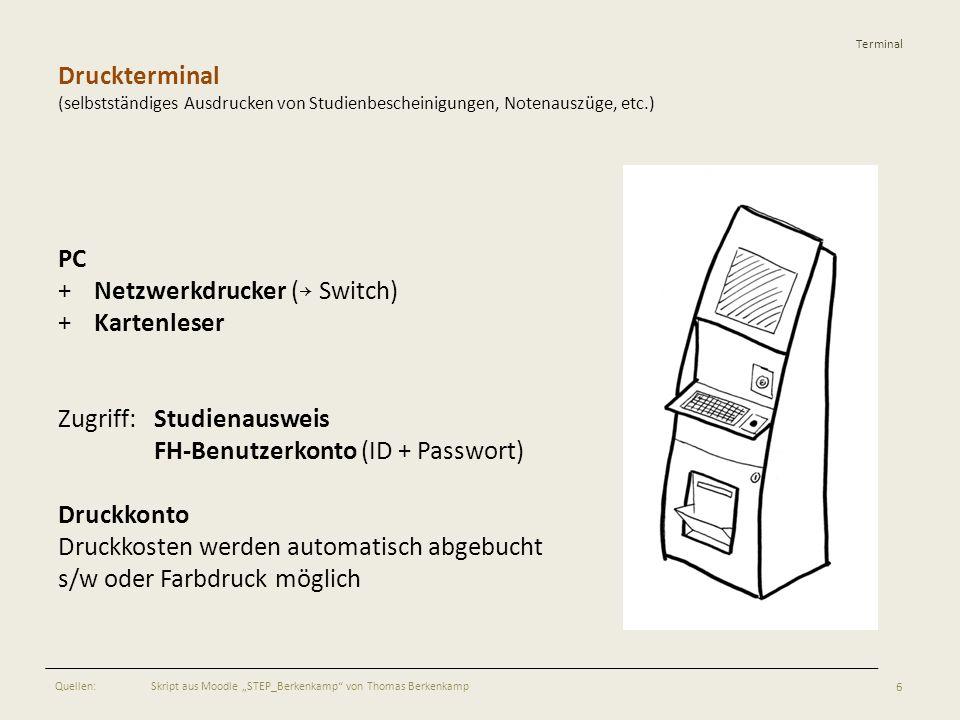 Terminal Druckterminal (selbstständiges Ausdrucken von Studienbescheinigungen, Notenauszüge, etc.) PC +Netzwerkdrucker ( Switch) +Kartenleser Zugriff: