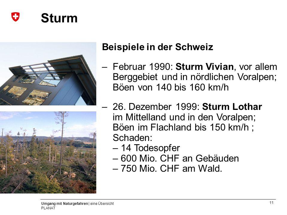 11 Umgang mit Naturgefahren | eine Übersicht PLANAT Beispiele in der Schweiz –Februar 1990: Sturm Vivian, vor allem Berggebiet und in nördlichen Voral