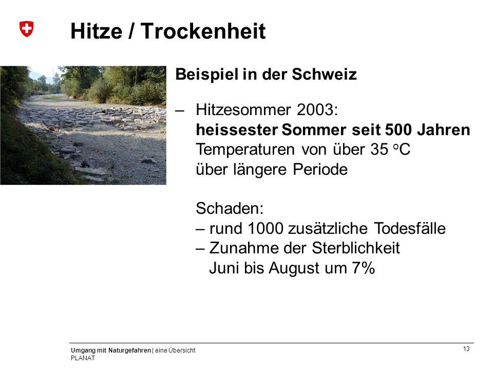 13 Umgang mit Naturgefahren | eine Übersicht PLANAT Beispiel in der Schweiz – Hitzesommer 2003: heissester Sommer seit 500 Jahren Temperaturen von übe