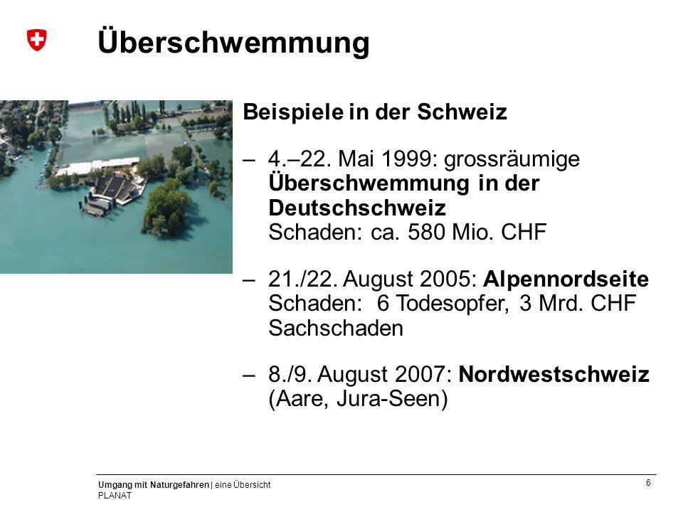 6 Umgang mit Naturgefahren | eine Übersicht PLANAT Hochwasser Beispiele in der Schweiz –4.–22. Mai 1999: grossräumige Überschwemmung in der Deutschsch