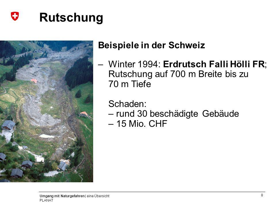8 Umgang mit Naturgefahren | eine Übersicht PLANAT Beispiele in der Schweiz –Winter 1994: Erdrutsch Falli Hölli FR; Rutschung auf 700 m Breite bis zu