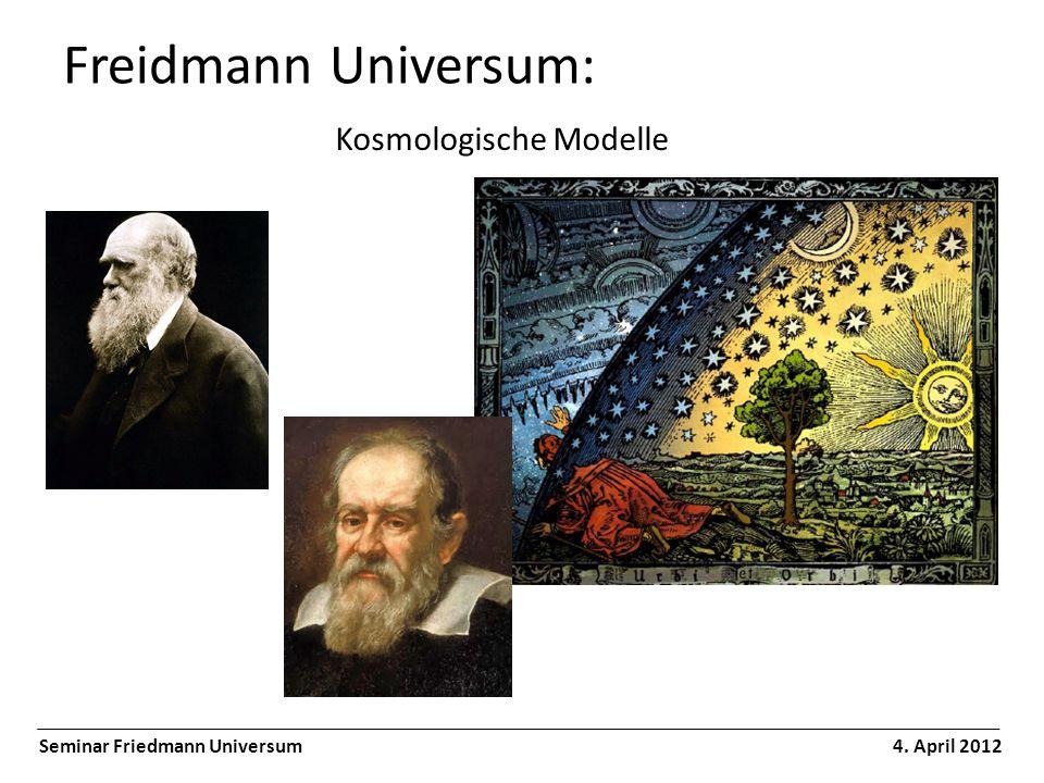 Freidmann Universum: Seminar Friedmann Universum 4. April 2012 Kosmologische Modelle